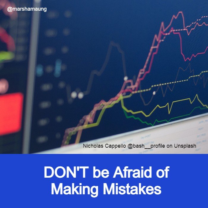 don't be afraid of making mistakes